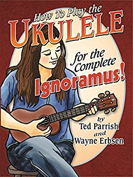 Ukulele for the Complete Ignoramus by [Ted Parrish, Wayne Erbsen]