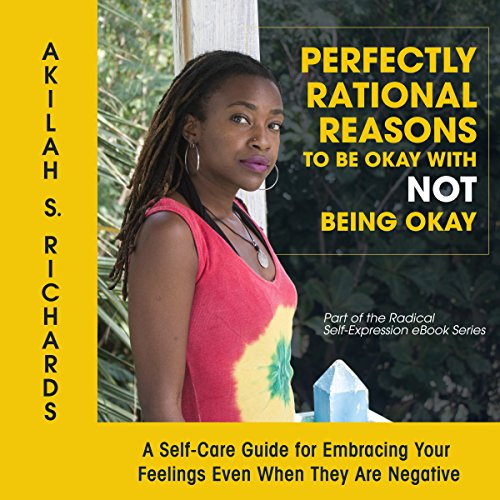 Perfectly Rational Reasons to Be Okay with Not Being Okay: A Self-Care Guide for Embracing Your Feelings Even When They Are Negative audiobook cover art