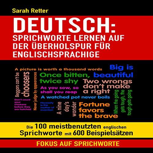 DEUTSCH: SPRICHWORTE LERNEN AUF DER ÜBERHOLSPUR FÜR ENGLISCHSPRACHIGE: Die 100 meistbenutzten englischen Sprichworte mit 600 Beispielsätzen. Titelbild