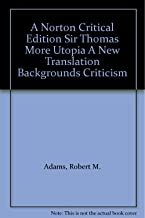 Sir Thomas More: UTOPIA: A Revised Translation, Backgrounds, Criticism (second edition) NORTON CRITICAL EDITION