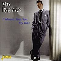 I Wanna Sing You My Hits [ORIGINAL RECORDINGS REMASTERED] by Max Bygraves (2009-04-21)