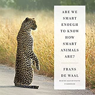 Are We Smart Enough to Know How Smart Animals Are?                   By:                                                                                                                                 Frans de Waal                               Narrated by:                                                                                                                                 Sean Runnette                      Length: 10 hrs and 35 mins     41 ratings     Overall 4.3