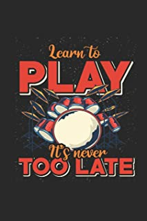 Learn To Play It's Never Too Late: Drum Notebook, Blank Lined (6