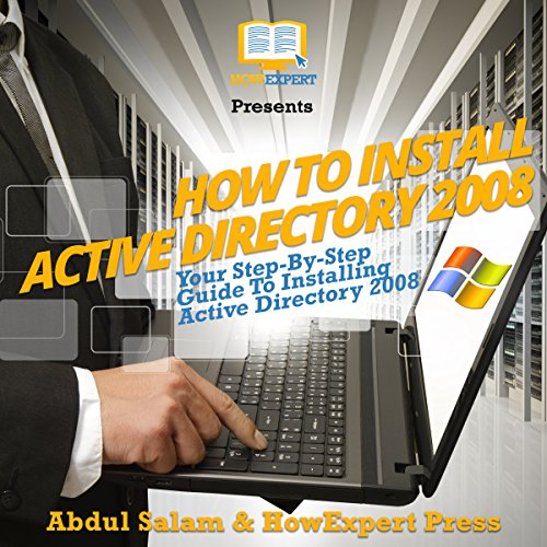 How To Install Active Directory 2008: Your Step-By-Step Guide To Installing Active Directory 2008                   By:                                                                                                                                 HowExpert Press,                                                                                        Abdul Salam                               Narrated by:                                                                                                                                 Tom Jaramillo                      Length: 25 mins     Not rated yet     Overall 0.0