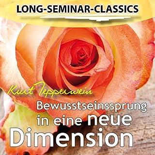 Bewusstseinssprung in eine neue Dimension     Long-Seminar-Classics              Autor:                                                                                                                                 Kurt Tepperwein                               Sprecher:                                                                                                                                 Kurt Tepperwein                      Spieldauer: 3 Std. und 36 Min.     56 Bewertungen     Gesamt 4,9