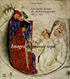 Images du pouvoir royal - Les chartes décorées des Archives nationales XIIIe-XVe siècle