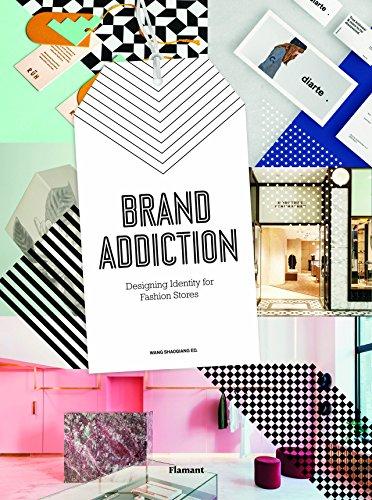 Brand Addiction. Designing Identity for Fashion Retail: Designing Identity for Fashion Stores