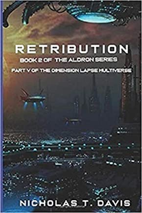 Retribution: Part 2 of the Aldron Series: Part V of the Dimension Lapse Multiverse (Dimension Lapse Series Book 5)