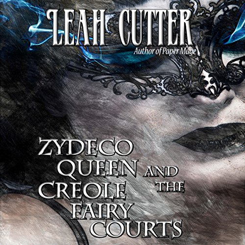Zydeco Queen and the Creole Fairy Courts Audiobook By Leah Cutter cover art