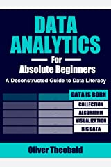 Data Analytics for Absolute Beginners: Make Decisions Using Every Variable: (Introduction to Data, Data Visualization, Business Intelligence & Machine Learning) (Python for Data Science Book 2) Kindle Edition