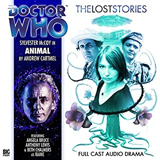 Doctor Who - The Lost Stories - Animal                   By:                                                                                                                                 Andrew Cartmel                               Narrated by:                                                                                                                                 Sylvester McCoy,                                                                                        Angela Bruce,                                                                                        Beth Chalmers                      Length: 2 hrs and 28 mins     2 ratings     Overall 4.5