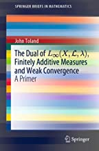 The Dual of L∞(X,L,λ), Finitely Additive Measures and Weak Convergence: A Primer (SpringerBriefs in Mathematics)
