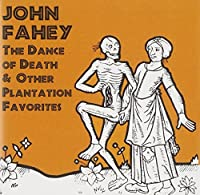 Dance Of Death & Other Plantation Favorites by John Fahey (1999-07-20)