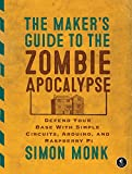 The Maker's Guide to the Zombie Apocalypse: Defend Your Base with Simple Circuits,...