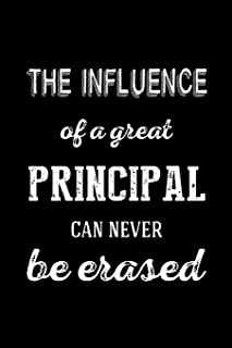 The Influence of A Great Principal Can Never Be Erased: Thank You Gift,Teacher Appreciation Gift, My Favorite Principal End of Year or Back to School ... Gift - Journal (Principal Notebook)
