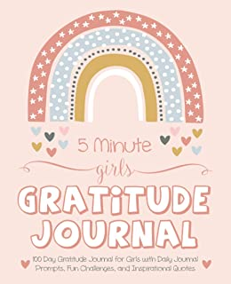 5 Minute Girls Gratitude Journal: 100 Day Gratitude Journal for Girls with Daily Journal Prompts, Fun Challenges, and Insp...