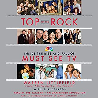 Top of the Rock     Inside the Rise and Fall of Must See TV              By:                                                                                                                                 Warren Littlefield,                                                                                        T. R. Pearson                               Narrated by:                                                                                                                                 Bob Balaban                      Length: 8 hrs and 56 mins     198 ratings     Overall 4.2