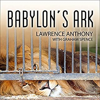 Babylon's Ark     The Incredible Wartime Rescue of the Baghdad Zoo              By:                                                                                                                                 Lawrence Anthony,                                                                                        Graham Spence                               Narrated by:                                                                                                                                 Simon Vance                      Length: 8 hrs and 5 mins     781 ratings     Overall 4.5