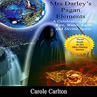 Mrs Darley's Pagan Elements     A Celebration of Air, Fire, Water, Earth and Divine Spirit              By:                                                                                                                                 Carole Carlton                               Narrated by:                                                                                                                                 Emma Jordan                      Length: 9 hrs and 50 mins     1 rating     Overall 5.0