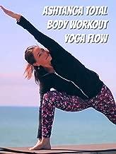 Ashtanga Total Body Workout Yoga Flow