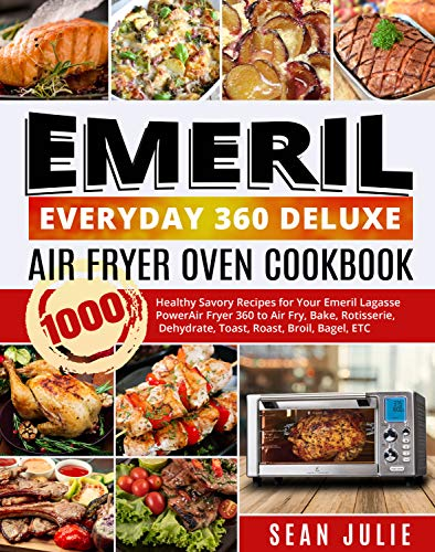Emeril Everyday 360 Deluxe Air Fryer Oven Cookbook: 1000 Healthy Savory Recipes for Your Emeril Lagasse Power Air Fryer 360 to Air Fry, Bake, Rotisserie, Dehydrate, Toast, Roast, Broil, Bagel, ETC by [Sean  Julie, Minds  Hart]