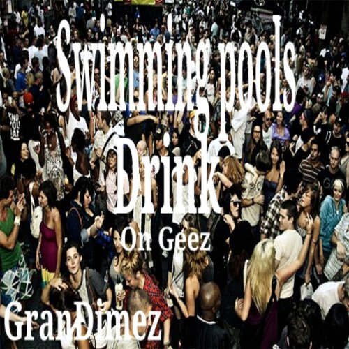 Swimming Pools Drink On Geez [Explicit]