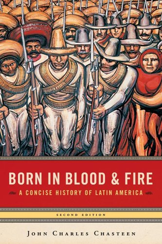 Born in Blood & Fire: A Concise History of Latin America, Second Edition