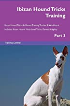 Ibizan Hound Tricks Training Ibizan Hound Tricks & Games Training Tracker & Workbook. Includes: Ibizan Hound Multi-Level Tricks, Games & Agility. Part 3