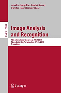 Image Analysis and Recognition: 15th International Conference, ICIAR 2018, Póvoa de Varzim, Portugal, June 27–29, 2018, Proceedings (Lecture Notes in Computer Science Book 10882)