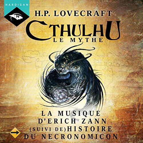 La Musique d'Erich Zann (suivi de Histoire du Necronomicon)     Cthulhu 2.9              De :                                                                                                                                 H. P. Lovecraft                               Lu par :                                                                                                                                 Nicolas Planchais                      Durée : 30 min     12 notations     Global 4,5