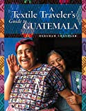 A Textile Traveler s Guide to Guatemala