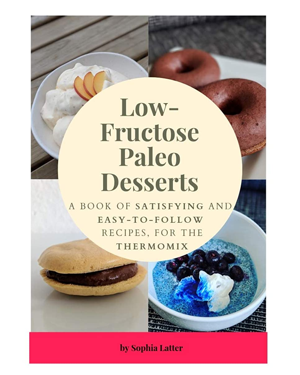 費やすキャラクター挨拶するLow-Fructose Paleo Desserts: A Book Of Satisfying And Easy-To-Follow Recipes, For The Thermomix (English Edition)
