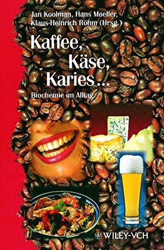Kaffee, Käse, Karies ...: Biochemie im Alltag (1998-07-29)