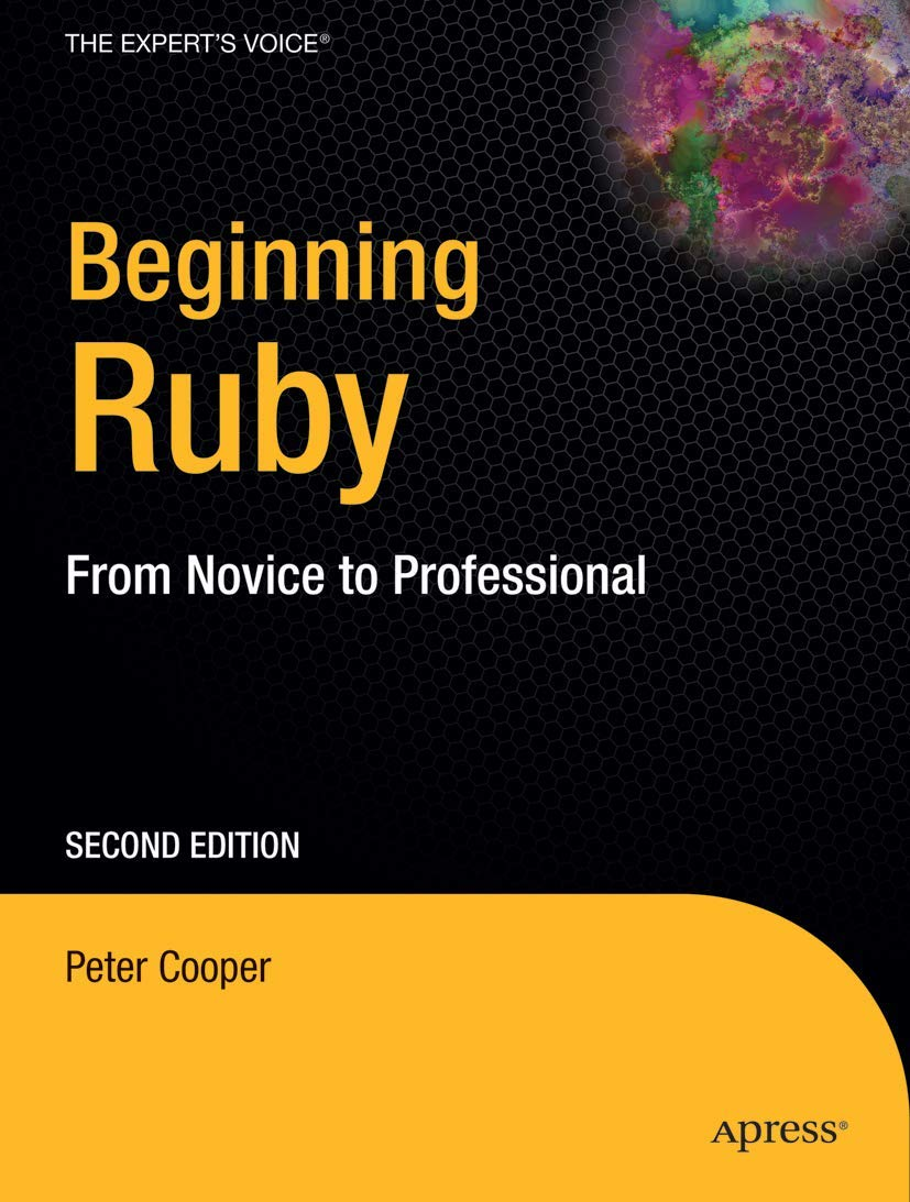 Beginning Ruby: From Novice to Professional, Second Edition (Beginning From Novice to Professional)