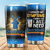 dutch bros I googled my symptoms Tumbler 20oz Double-walled Stainless Steel, Double Wall Vacuum Insulated Travel Mug, Durable Insulated Coffee Mug Cup for Hiking, Camping
