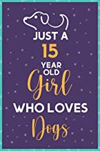 Just A 15 Year Old Girl Who Loves Dogs: Write & Draw Journal for Dog Lovers, Perfect Birthday Gift for 15 Year Old Girls W...