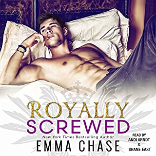 Royally Screwed                   By:                                                                                                                                 Emma Chase                               Narrated by:                                                                                                                                 Andi Arndt,                                                                                        Shane East                      Length: 9 hrs and 39 mins     3,578 ratings     Overall 4.5