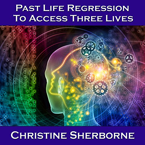 Past Life Regression to Access Three Lives audiobook cover art