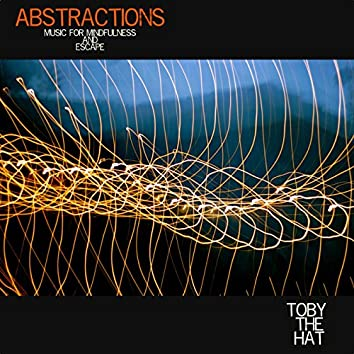 Abstractions - Music for Mindfulness and Escape