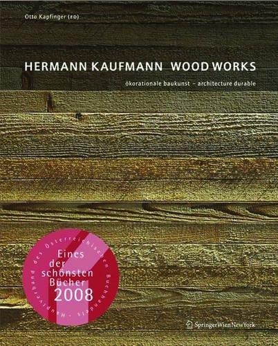 Hermann Kaufmann WOOD WORKS: ökorationale Baukunst - architecture durable