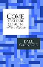 Come trattare gli altri e farseli amici nell'era digitale (Italian Edition)