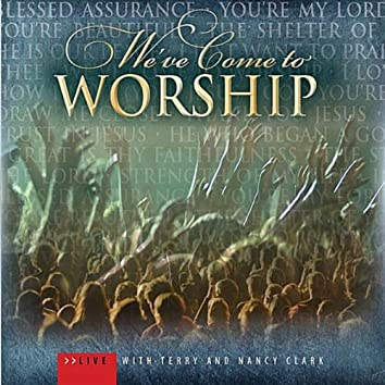 We've Come to Worship Live