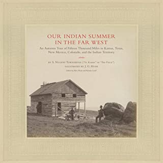 Our Indian Summer in the Far West: An Autumn Tour of Fifteen Thousand Miles in Kansas, Texas, New Mexico, Colorado, and the Indian Territory (The ... on Art and Photography of the American West)