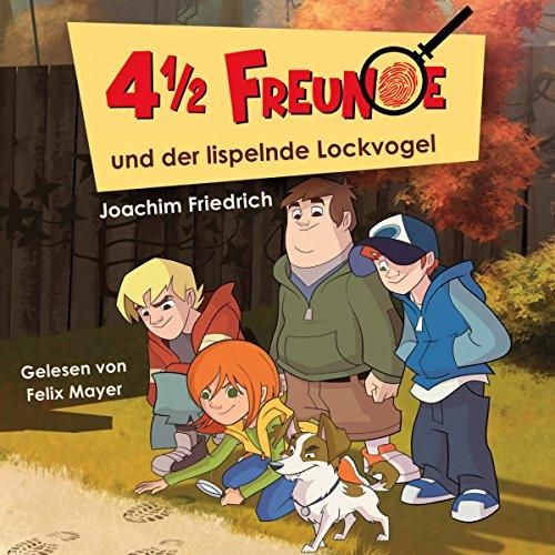 4 1/2 Freunde und der lispelnde Lockvogel (4 1/2 Freunde 1) Titelbild
