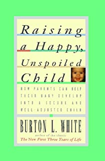Raising a Happy, Unspoiled Child (How Parents Can Help Their Baby Develop Into a Secure and We)