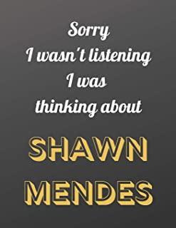 Sorry I wasn't listening I was thinking about SHAWN MENDES: Notebook/notebook/diary/journal perfect gift for all Shawn Men...