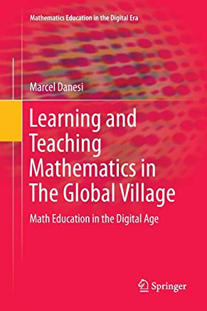 Learning and Teaching Mathematics in The Global Village: Math Education in the Digital Age