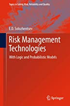 Risk Management Technologies: With Logic and Probabilistic Models (Topics in Safety, Risk, Reliability and Quality Book 20) (English Edition)
