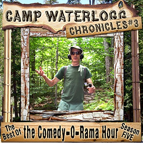 The Camp Waterlogg Chronicles 3: The Best of the Comedy-O-Rama Hour Season Seven copertina
