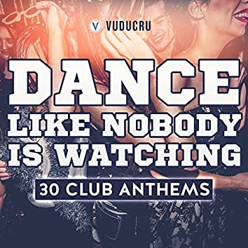 Dance Like Nobody Is Watching: 30 Club Anthems